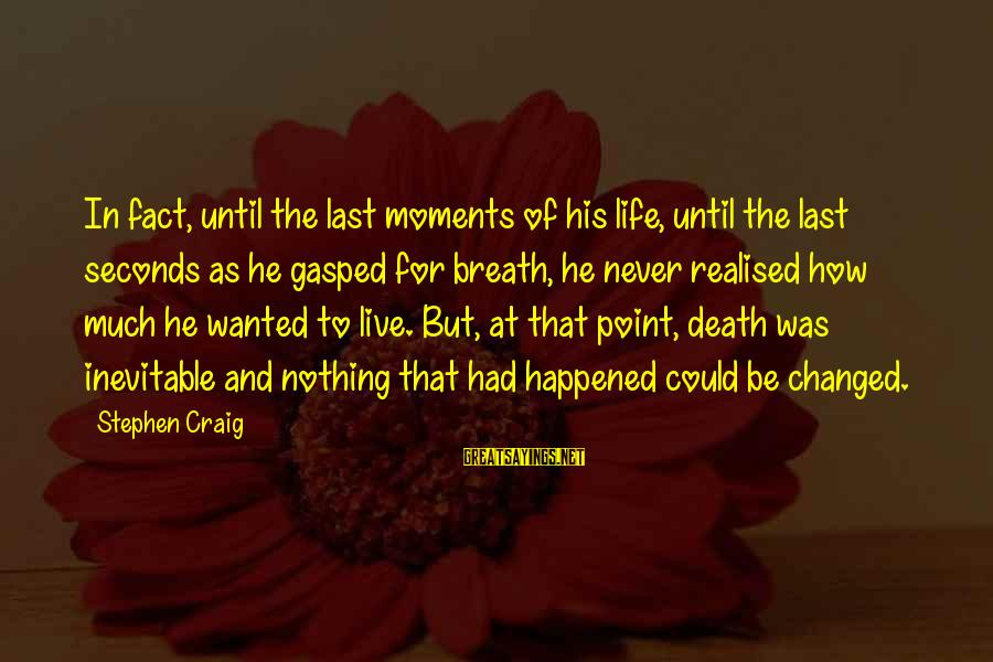 Mystery Of Death Sayings By Stephen Craig: In fact, until the last moments of his life, until the last seconds as he