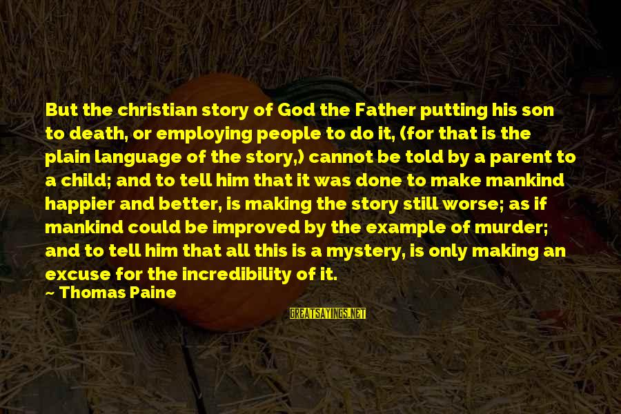 Mystery Of Death Sayings By Thomas Paine: But the christian story of God the Father putting his son to death, or employing