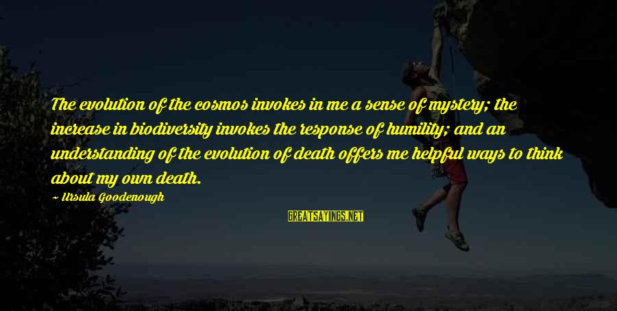 Mystery Of Death Sayings By Ursula Goodenough: The evolution of the cosmos invokes in me a sense of mystery; the increase in