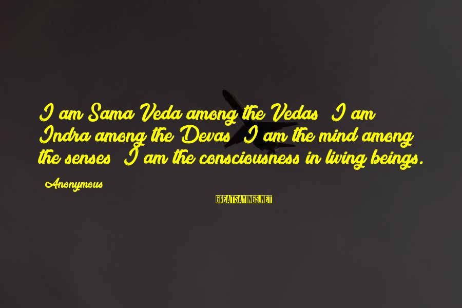 Mysticism Sayings By Anonymous: I am Sama Veda among the Vedas; I am Indra among the Devas; I am