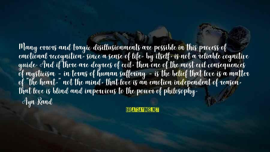 Mysticism Sayings By Ayn Rand: Many errors and tragic disillusionments are possible in this process of emotional recognition, since a