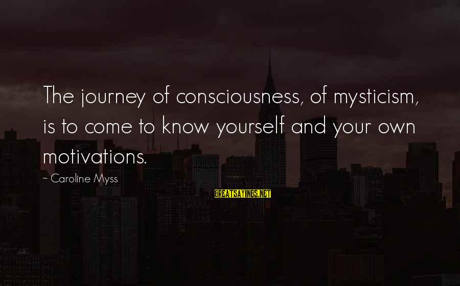 Mysticism Sayings By Caroline Myss: The journey of consciousness, of mysticism, is to come to know yourself and your own