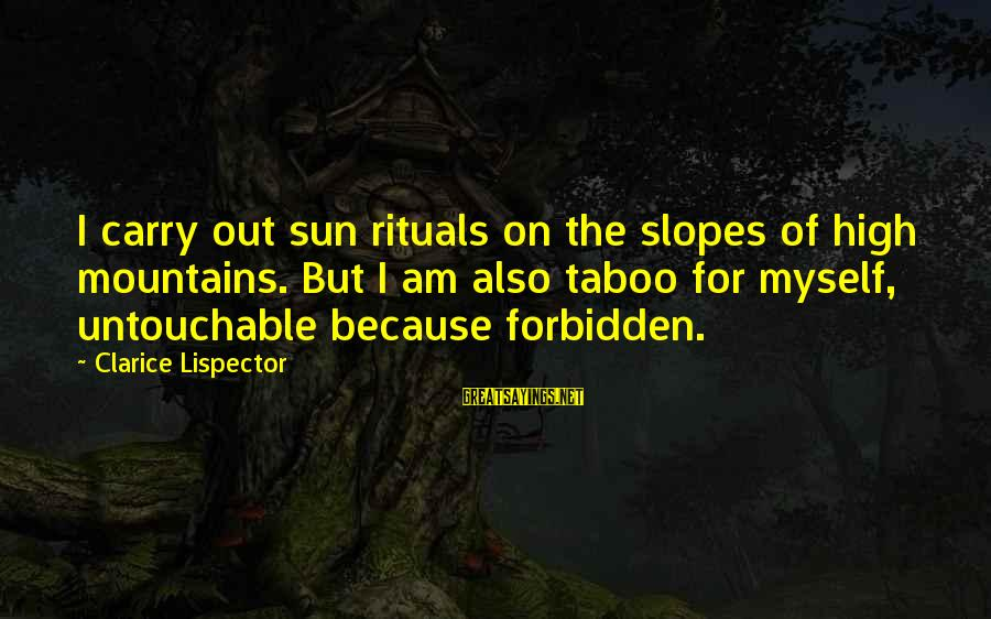 Mysticism Sayings By Clarice Lispector: I carry out sun rituals on the slopes of high mountains. But I am also