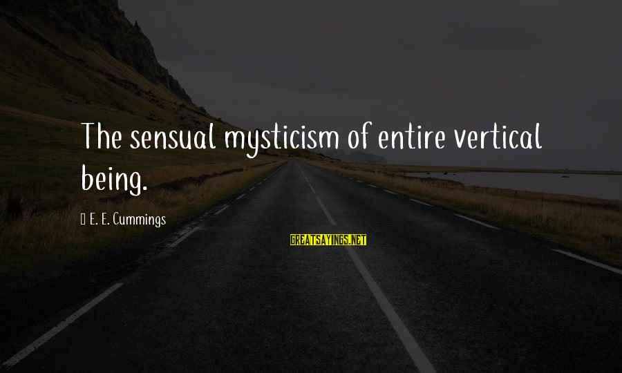 Mysticism Sayings By E. E. Cummings: The sensual mysticism of entire vertical being.
