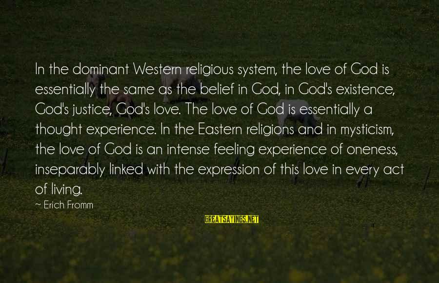Mysticism Sayings By Erich Fromm: In the dominant Western religious system, the love of God is essentially the same as