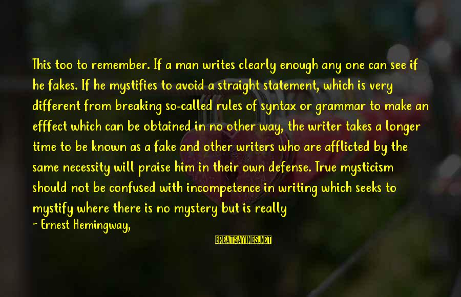 Mysticism Sayings By Ernest Hemingway,: This too to remember. If a man writes clearly enough any one can see if