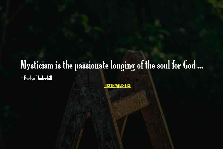 Mysticism Sayings By Evelyn Underhill: Mysticism is the passionate longing of the soul for God ...