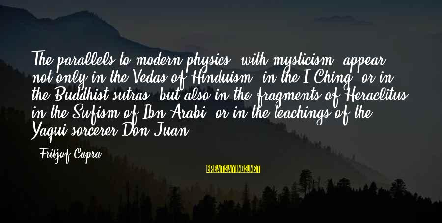 Mysticism Sayings By Fritjof Capra: The parallels to modern physics [with mysticism] appear not only in the Vedas of Hinduism,