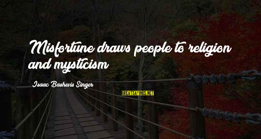 Mysticism Sayings By Isaac Bashevis Singer: Misfortune draws people to religion and mysticism