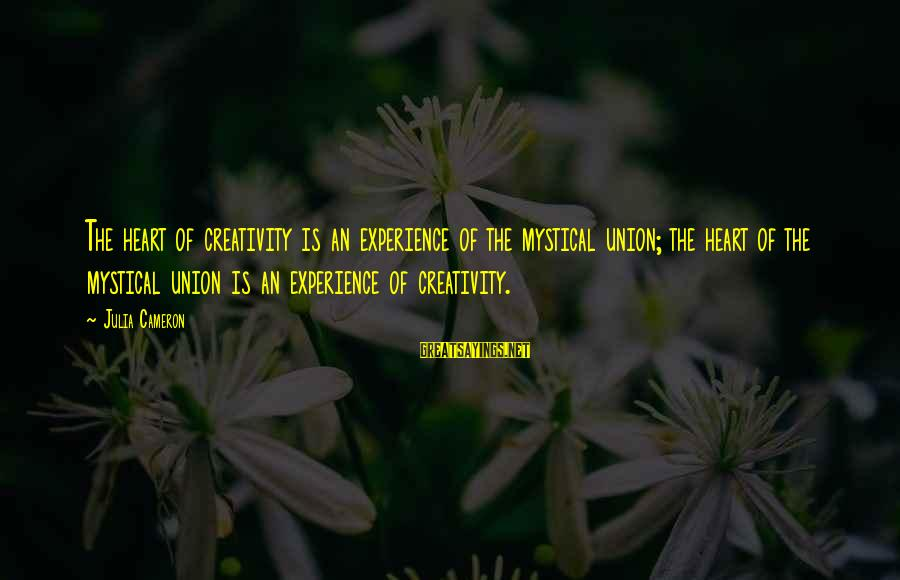 Mysticism Sayings By Julia Cameron: The heart of creativity is an experience of the mystical union; the heart of the