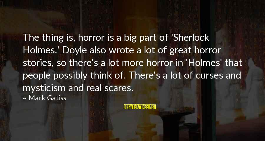 Mysticism Sayings By Mark Gatiss: The thing is, horror is a big part of 'Sherlock Holmes.' Doyle also wrote a