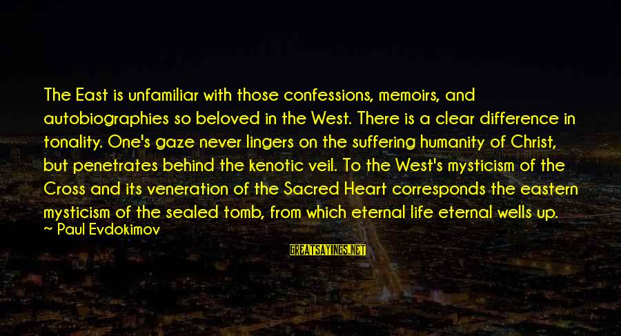 Mysticism Sayings By Paul Evdokimov: The East is unfamiliar with those confessions, memoirs, and autobiographies so beloved in the West.