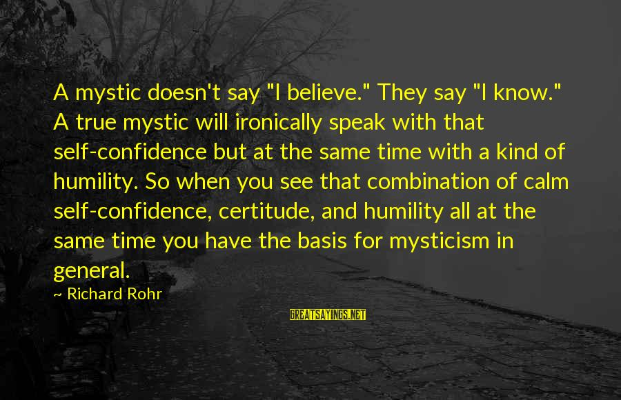 """Mysticism Sayings By Richard Rohr: A mystic doesn't say """"I believe."""" They say """"I know."""" A true mystic will ironically"""