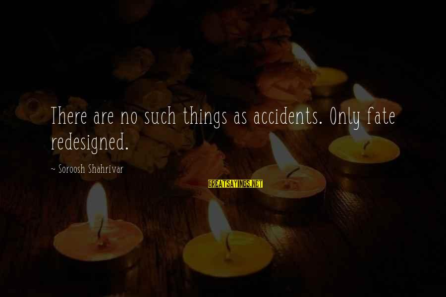 Mysticism Sayings By Soroosh Shahrivar: There are no such things as accidents. Only fate redesigned.
