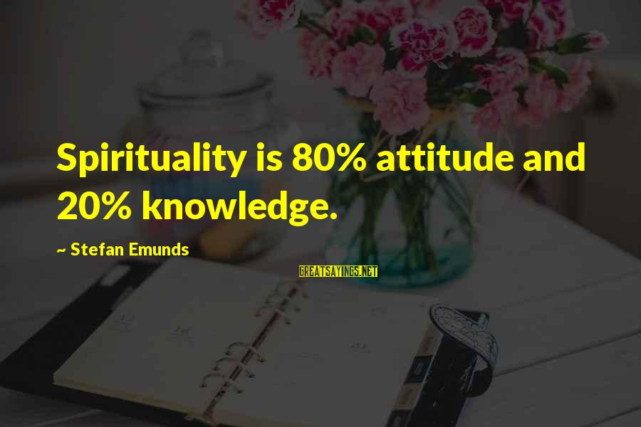 Mysticism Sayings By Stefan Emunds: Spirituality is 80% attitude and 20% knowledge.
