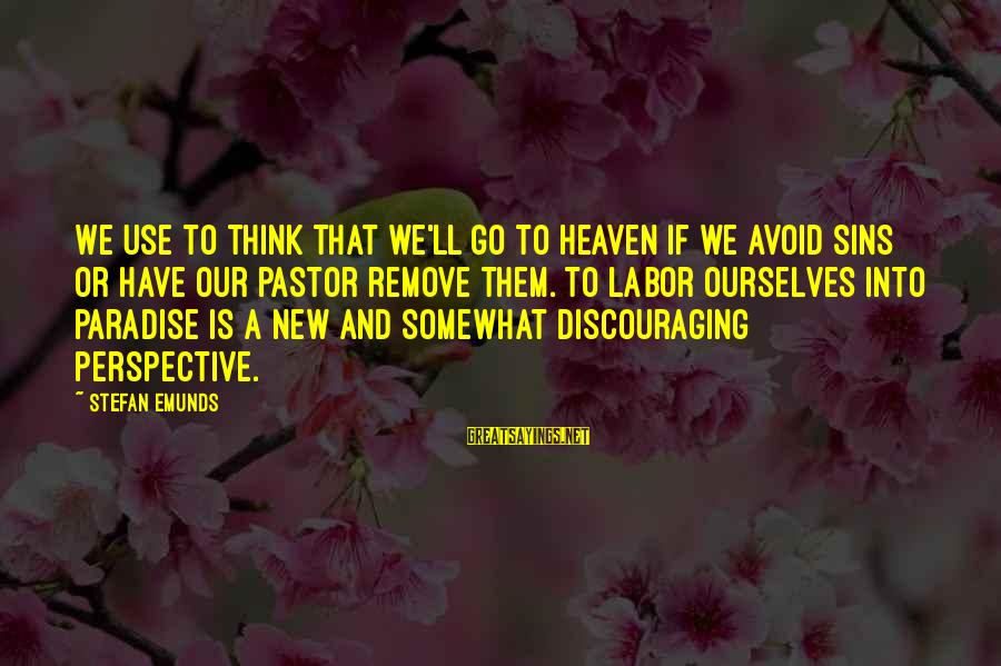 Mysticism Sayings By Stefan Emunds: We use to think that we'll go to Heaven if we avoid sins or have