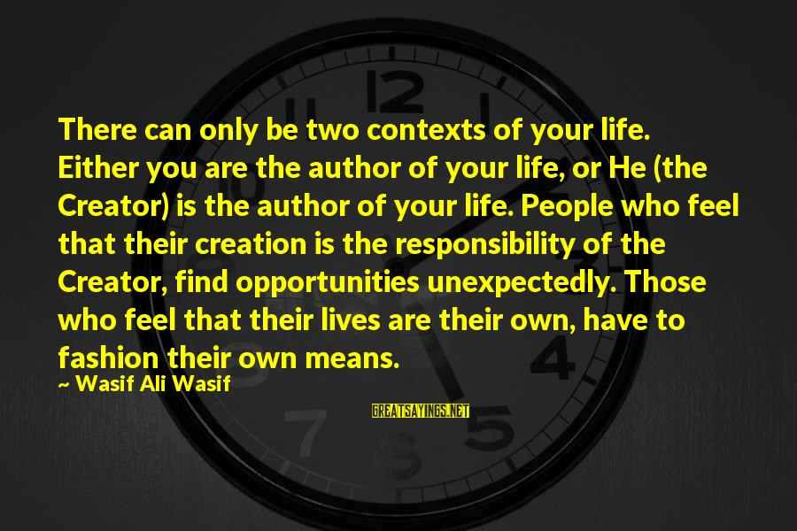Mysticism Sayings By Wasif Ali Wasif: There can only be two contexts of your life. Either you are the author of