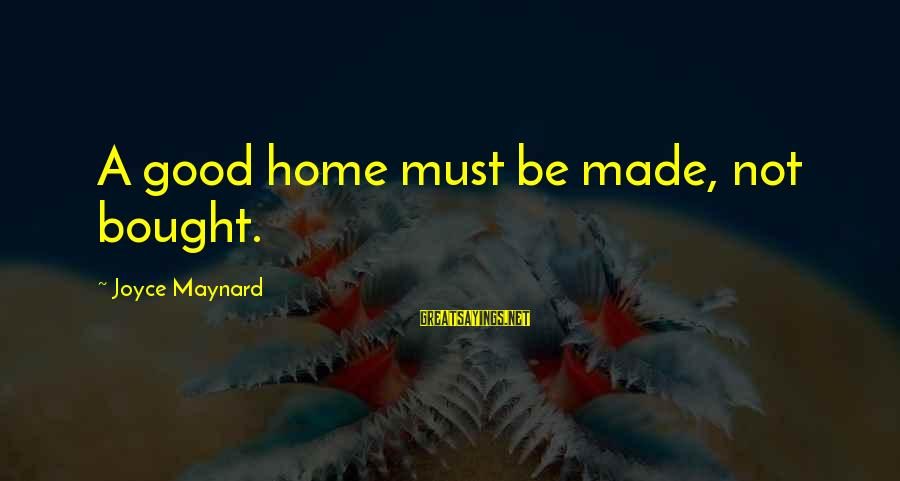 Myth Adventures Sayings By Joyce Maynard: A good home must be made, not bought.