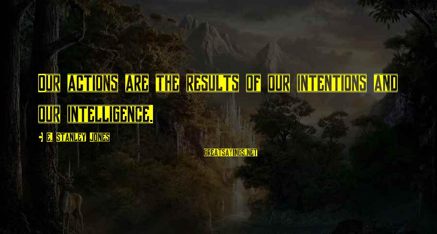 Na Key Tag Sayings By E. Stanley Jones: Our actions are the results of our intentions and our intelligence.