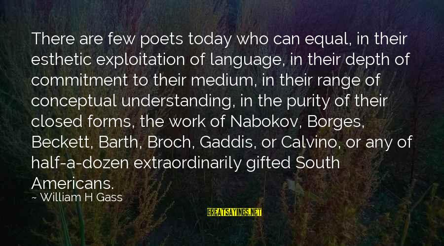 Nabokov Dozen Sayings By William H Gass: There are few poets today who can equal, in their esthetic exploitation of language, in