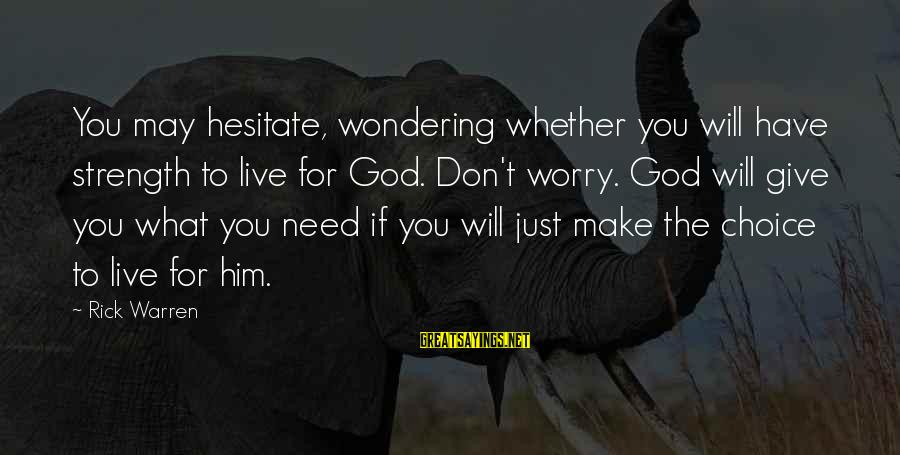 Nacija Sayings By Rick Warren: You may hesitate, wondering whether you will have strength to live for God. Don't worry.