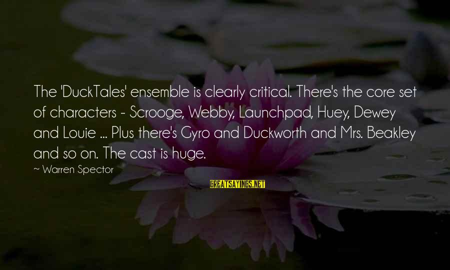 Nacija Sayings By Warren Spector: The 'DuckTales' ensemble is clearly critical. There's the core set of characters - Scrooge, Webby,
