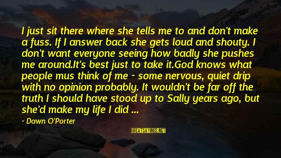 Nadasdy Sayings By Dawn O'Porter: I just sit there where she tells me to and don't make a fuss. If