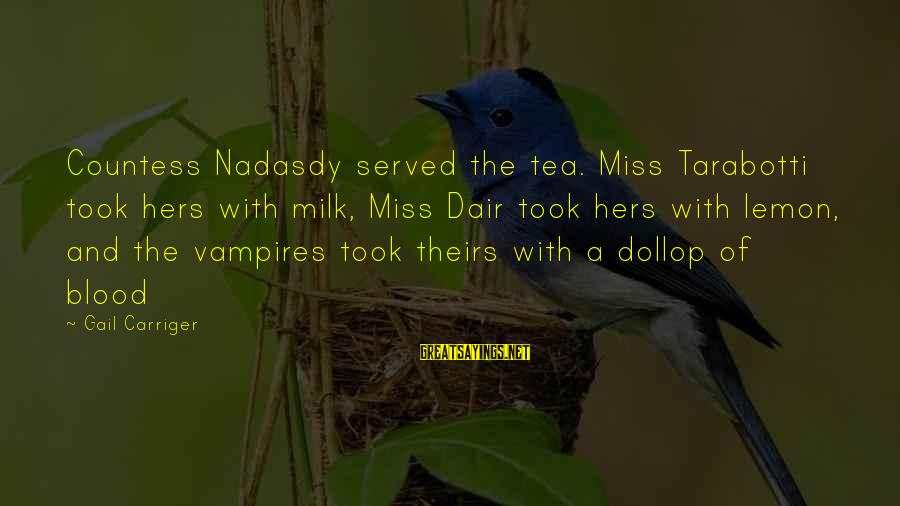 Nadasdy Sayings By Gail Carriger: Countess Nadasdy served the tea. Miss Tarabotti took hers with milk, Miss Dair took hers
