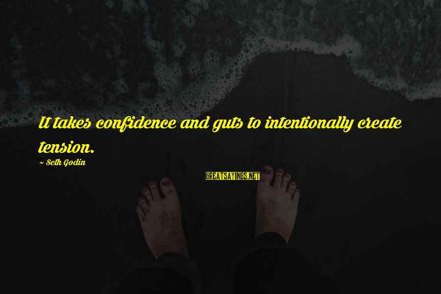 Nadasdy Sayings By Seth Godin: It takes confidence and guts to intentionally create tension.