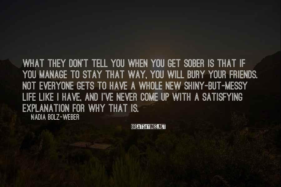 Nadia Bolz-Weber Sayings: What they don't tell you when you get sober is that if you manage to