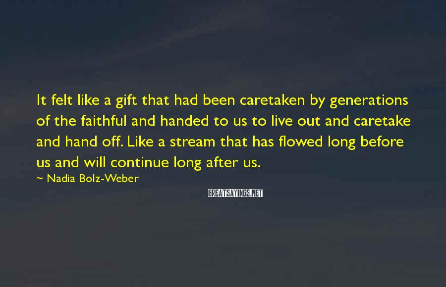 Nadia Bolz-Weber Sayings: It felt like a gift that had been caretaken by generations of the faithful and