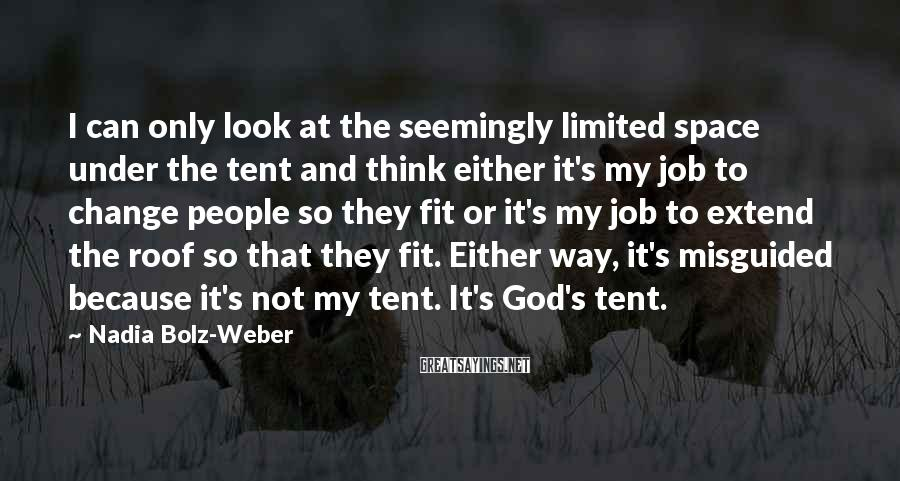 Nadia Bolz-Weber Sayings: I can only look at the seemingly limited space under the tent and think either