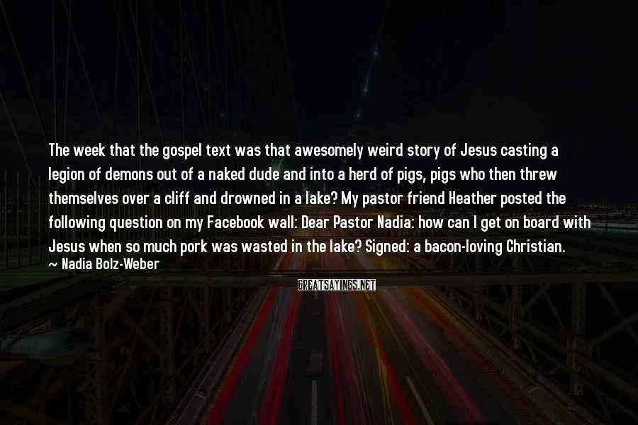 Nadia Bolz-Weber Sayings: The week that the gospel text was that awesomely weird story of Jesus casting a