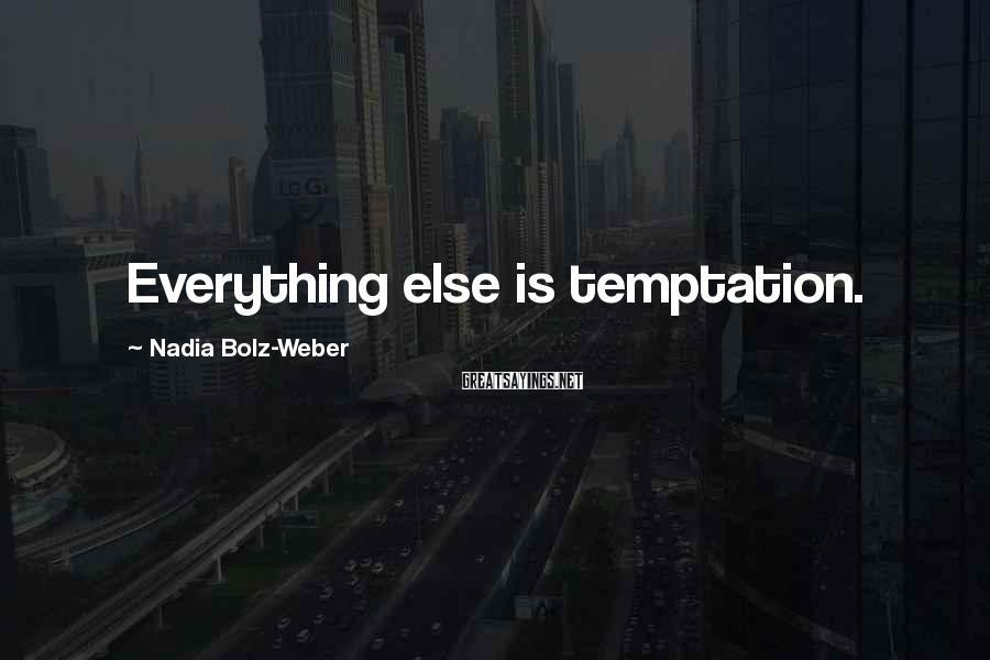 Nadia Bolz-Weber Sayings: Everything else is temptation.