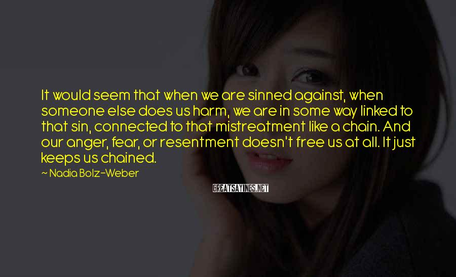 Nadia Bolz-Weber Sayings: It would seem that when we are sinned against, when someone else does us harm,