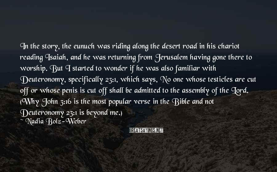 Nadia Bolz-Weber Sayings: In the story, the eunuch was riding along the desert road in his chariot reading