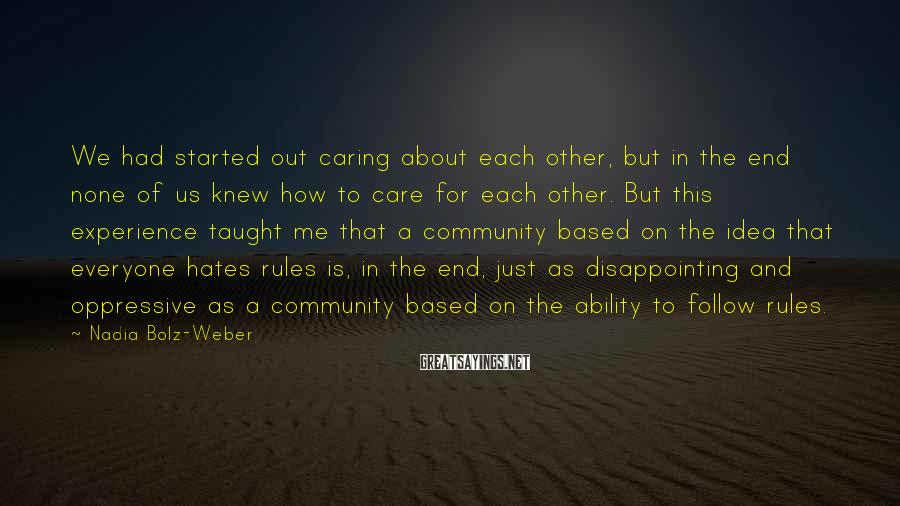 Nadia Bolz-Weber Sayings: We had started out caring about each other, but in the end none of us