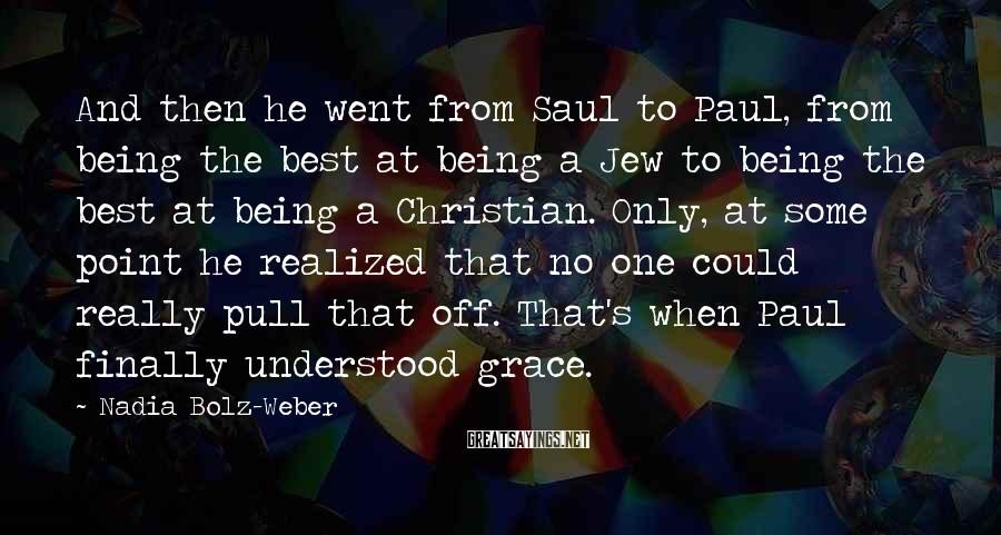 Nadia Bolz-Weber Sayings: And then he went from Saul to Paul, from being the best at being a
