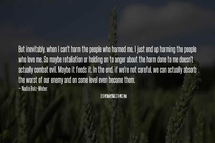 Nadia Bolz-Weber Sayings: But inevitably, when I can't harm the people who harmed me, I just end up