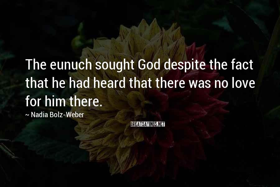 Nadia Bolz-Weber Sayings: The eunuch sought God despite the fact that he had heard that there was no