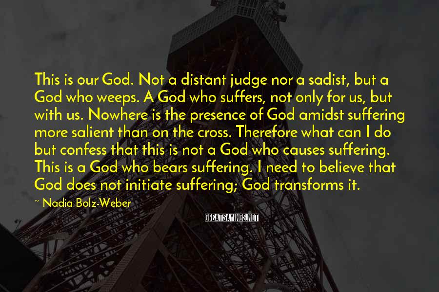 Nadia Bolz-Weber Sayings: This is our God. Not a distant judge nor a sadist, but a God who