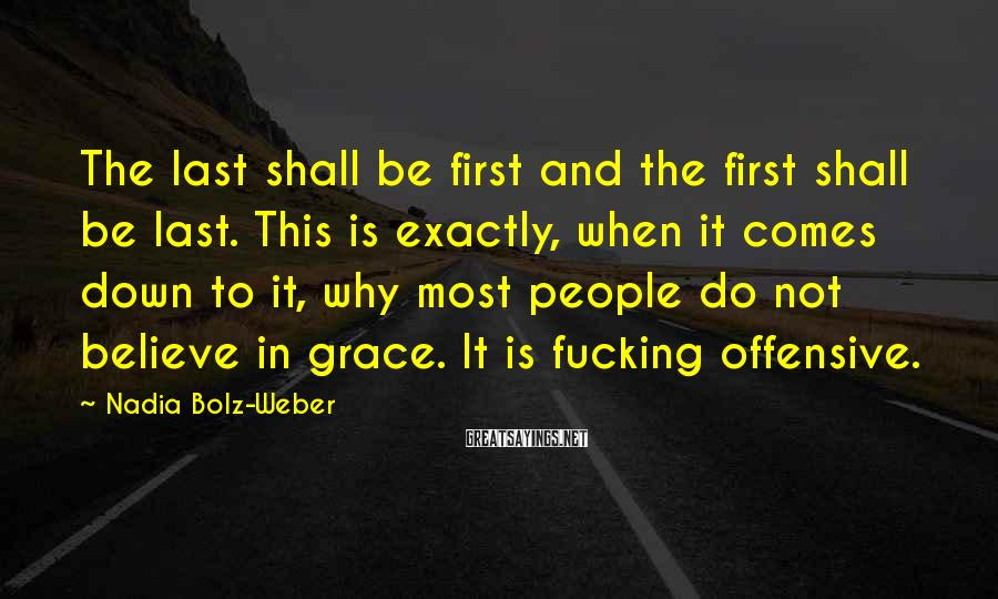 Nadia Bolz-Weber Sayings: The last shall be first and the first shall be last. This is exactly, when