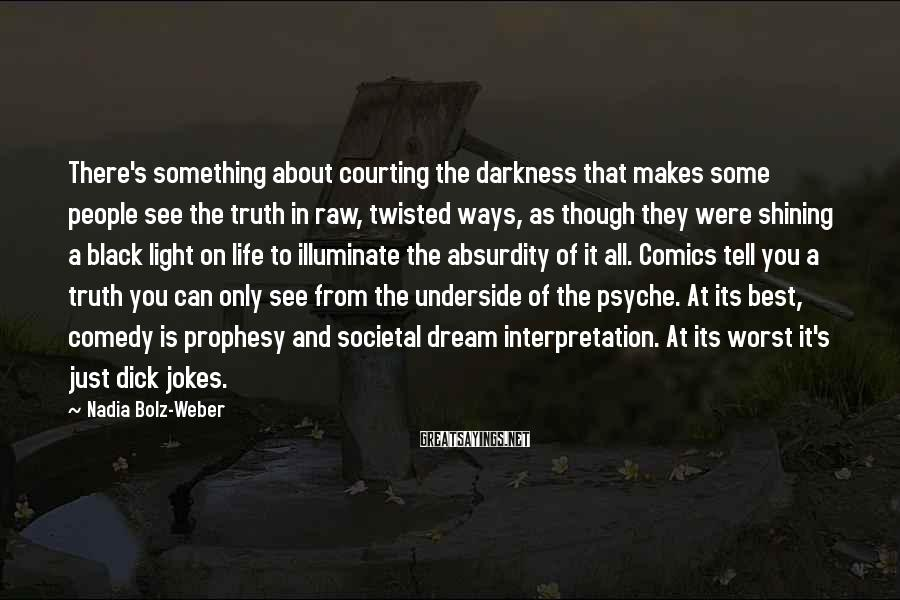 Nadia Bolz-Weber Sayings: There's something about courting the darkness that makes some people see the truth in raw,