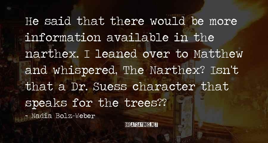 Nadia Bolz-Weber Sayings: He said that there would be more information available in the narthex. I leaned over