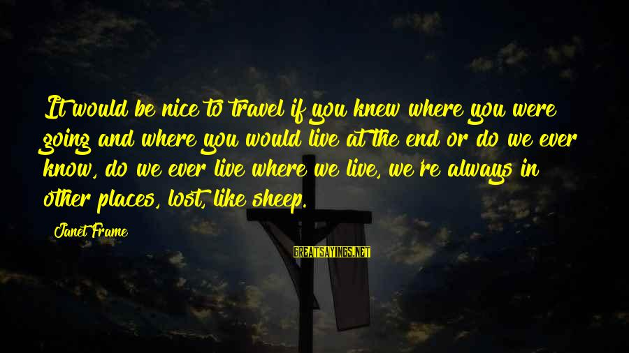 Naeiley Sayings By Janet Frame: It would be nice to travel if you knew where you were going and where