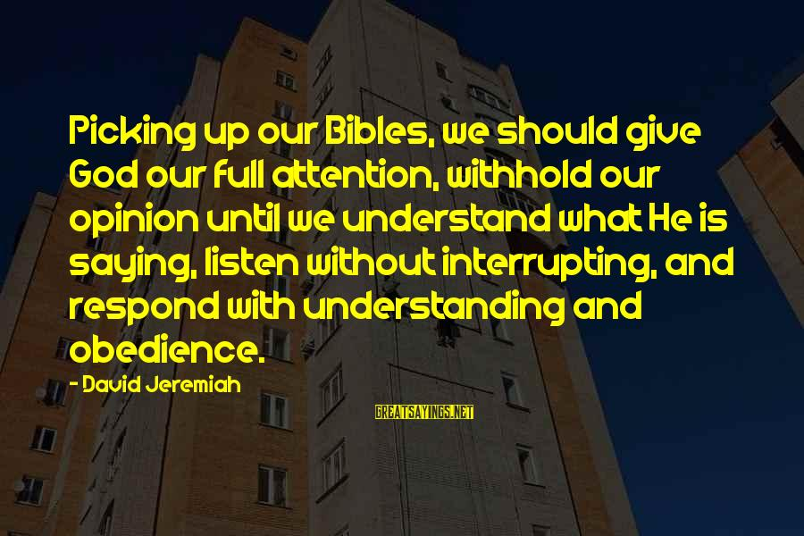 Nagmamahal Lang Sayings By David Jeremiah: Picking up our Bibles, we should give God our full attention, withhold our opinion until