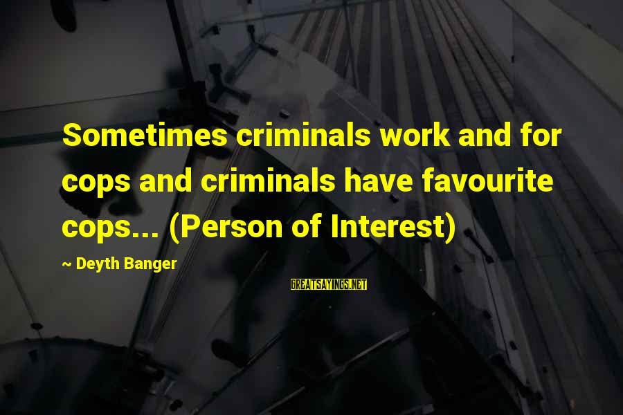 Nagmamahal Lang Sayings By Deyth Banger: Sometimes criminals work and for cops and criminals have favourite cops... (Person of Interest)