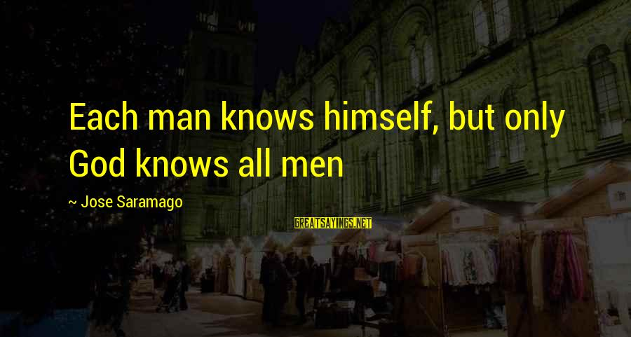 Nagmamahal Lang Sayings By Jose Saramago: Each man knows himself, but only God knows all men
