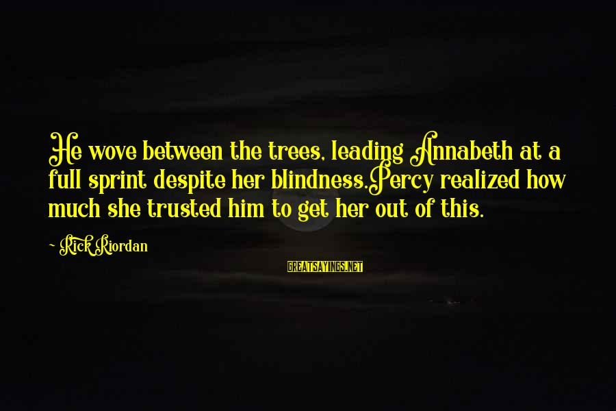 Nagmamahal Lang Sayings By Rick Riordan: He wove between the trees, leading Annabeth at a full sprint despite her blindness.Percy realized