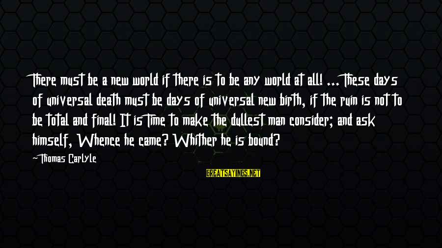 Nagmamahal Lang Sayings By Thomas Carlyle: There must be a new world if there is to be any world at all!